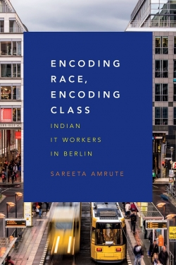 "Book cover of Dr. Amrute's book ""Encoding Race, Encoding Class: Indian IT Workers in Berlin"""